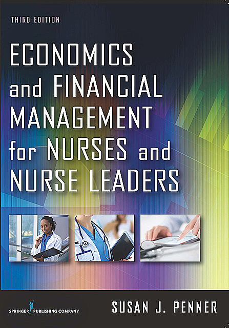 Economics and Financial Management for Nurses and Nurse Leaders, RN, MN, DrPH, MPA, CNL, Susan J. Penner