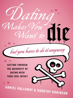 Dating Makes You Want to Die, Daniel Holloway, Dorothy Robinson