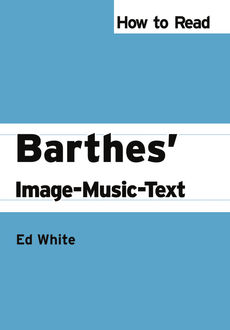 How to Read Barthes' Image-Music-Text, Ed White