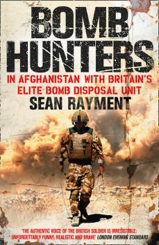 Bomb Hunters: In Afghanistan with Britain's Elite Bomb Disposal Unit, Sean Rayment