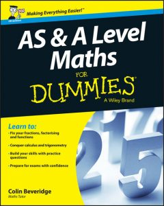AS and A Level Maths For Dummies, Colin Beveridge