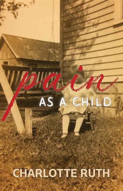 Pain as a Child, Charlotte Ruth