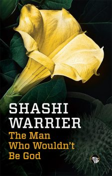 The Man Who Wouldn't Be God, Shashi Warrier
