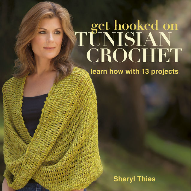 Get Hooked on Tunisian Crochet, Sheryl Thies