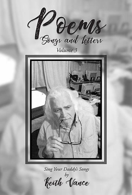 Poems – Songs and Letters Volume 3, Keith Vance