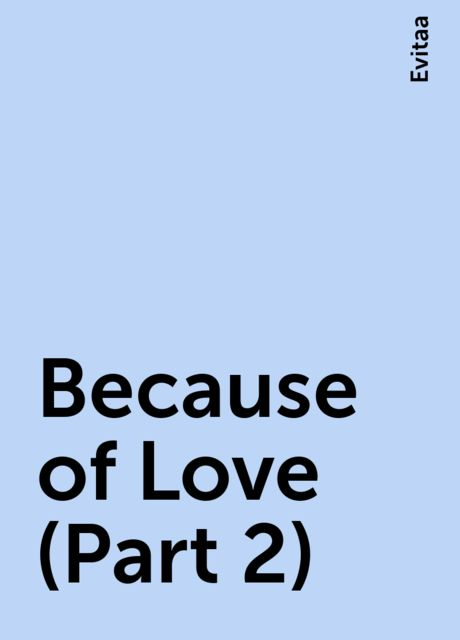 Because of Love (Part 2), Evitaa
