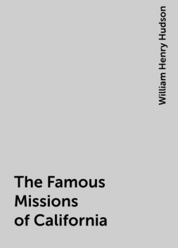 The Famous Missions of California, William Henry Hudson