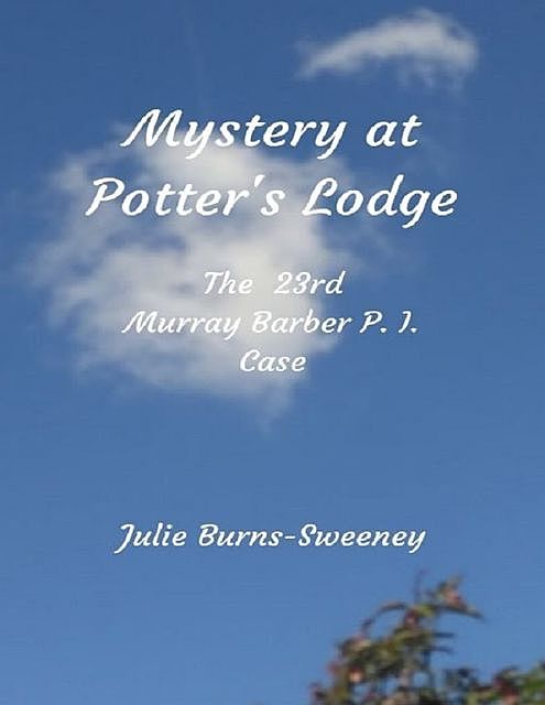 Mystery At Potter's Lodge: The 23rd Murray Barber P I Case, Julie Burns-Sweeney