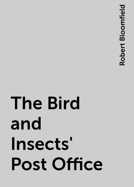 The Bird and Insects' Post Office, Robert Bloomfield