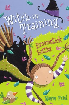 Broomstick Battles (Witch-in-Training, Book 5), Maeve Friel