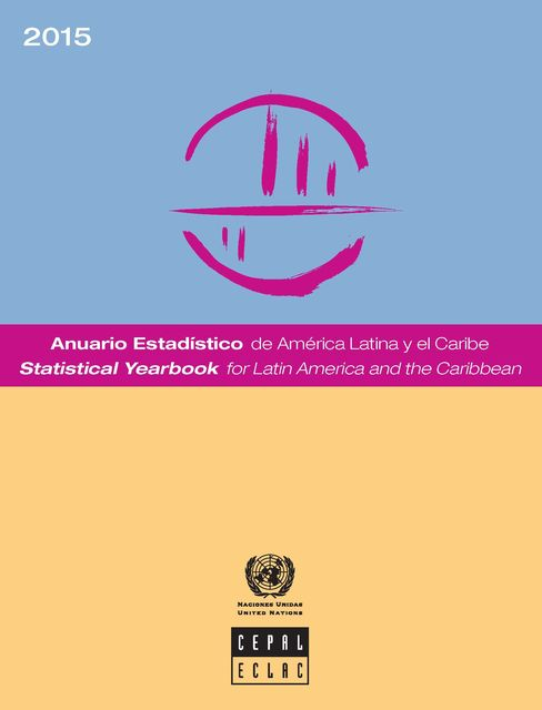 Statistical Yearbook for Latin America and the Caribbean 2015/Anuario Estadístico de América Latina y el Caribe 2015, Economic Commission for Latin America, the Caribbean