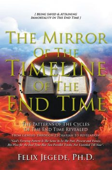 The Mirror Of The Timeline Of The End Time, Ph.D. Felix Jegede