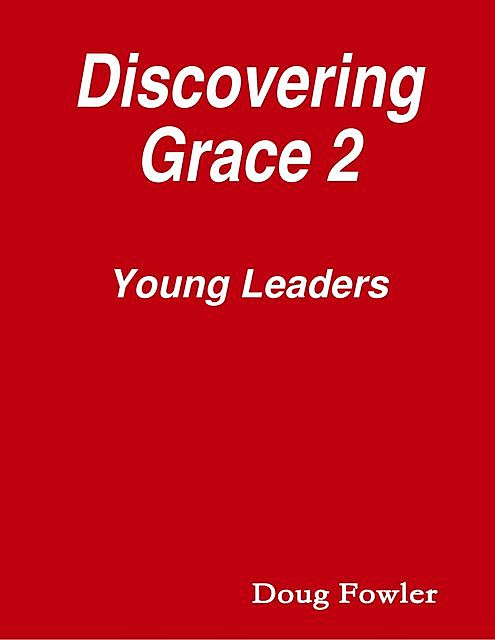 Discovering Grace 2 – Young Leaders, Doug Fowler