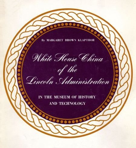 White House China of the Lincoln Administration in the Museum of History and Technology, Margaret Brown Klapthor