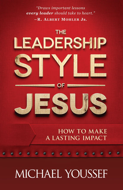 The Leadership Style of Jesus, Michael Youssef