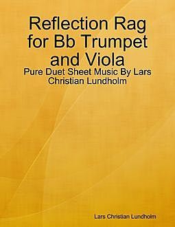 Reflection Rag for Bb Trumpet and Viola – Pure Duet Sheet Music By Lars Christian Lundholm, Lars Christian Lundholm