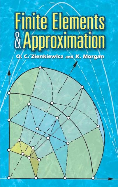Finite Elements and Approximation, K.Morgan, O.C.Zienkiewicz