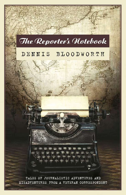 The Reporter's Notebook. Tales of ta wandering journalist, Dennis Bloodworth