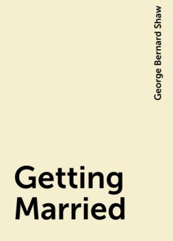 Getting Married, George Bernard Shaw