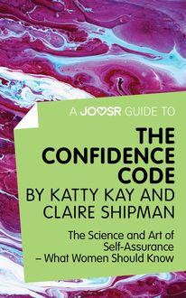 A Joosr Guide to… The Confidence Code by Katty Kay and Claire Shipman, Joosr