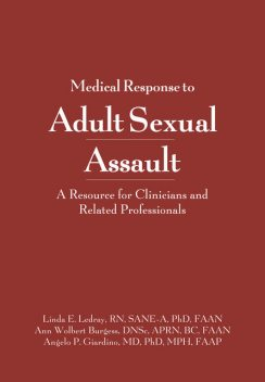Medical Response to Adult Sexual Assault, RN, Ann W.Burgess, Angelo P. Giardino, DNSc, CS, Linda E. Ledray, SANE