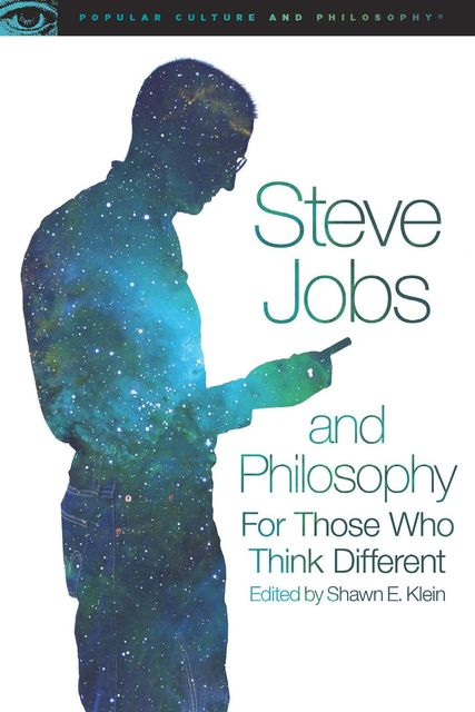 Steve Jobs and Philosophy, Edited by Shawn E. Klein