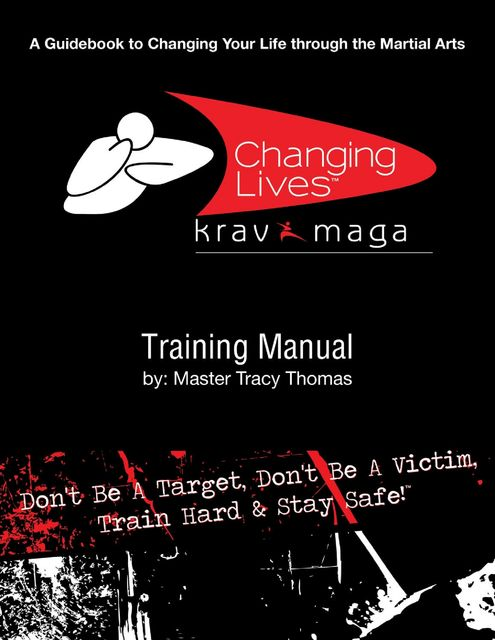 Krav Maga Training Manual: A Guidebook to Changing Your Life Through the Martial Arts, Master Tracy Thomas