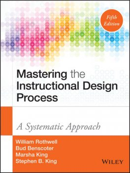 Mastering the Instructional Design Process, Stephen King, William J.Rothwell, Bud Benscoter, Marsha King