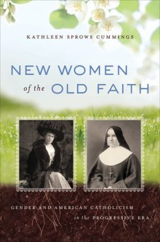 New Women of the Old Faith, Kathleen Sprows Cummings