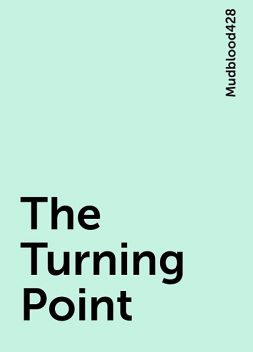 The Turning Point, Mudblood428