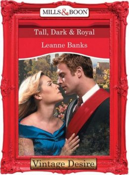 Tall, Dark & Royal (Mills & Boon Desire) (Dynasties: The Connellys – Book 1), Leanne Banks
