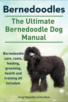 Cavoodles. Ultimate Cavoodle Dog Manual. Cavoodle care, costs, feeding, grooming, health and training all included, Asia Moore, George Hoppendale