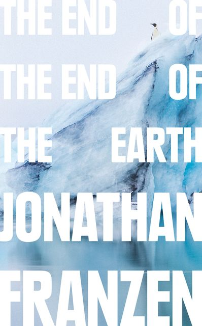 The End of the End of the Earth, Jonathan Franzen