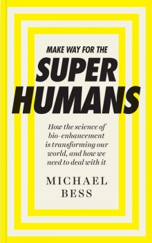 Make Way for the Superhumans, Michael Bess
