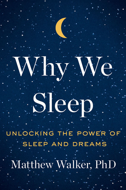 Why We Sleep, Matthew Walker