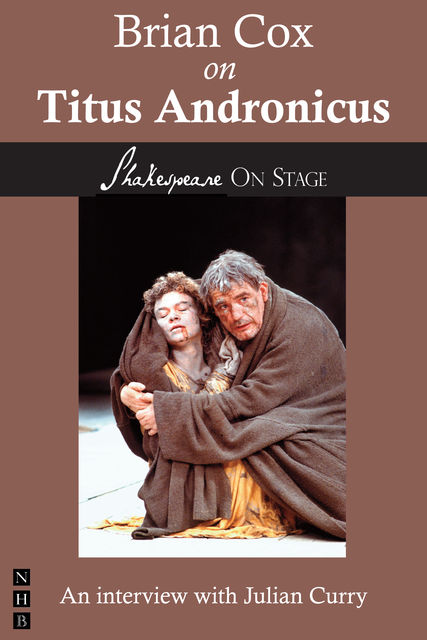 Brian Cox on Titus Andronicus (Shakespeare on Stage), Brian Cox, Julian Curry