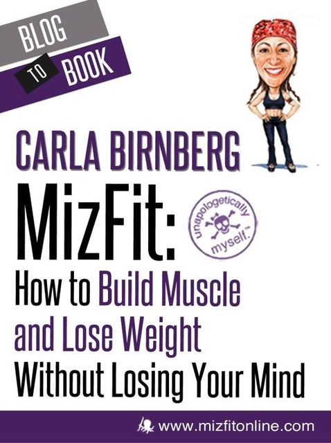 MizFit: How to Build Muscle and Lose Weight Without Losing Your Mind, Carla Birnberg
