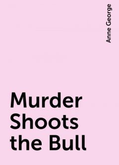 Murder Shoots the Bull, Anne George