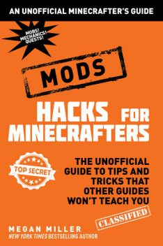 Hacks for Minecrafters: Mods, Megan Miller