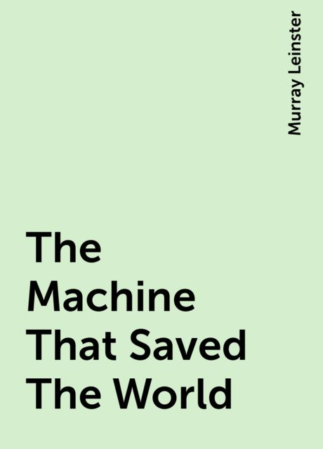 The Machine That Saved The World, Murray Leinster