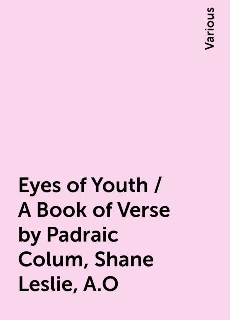 Eyes of Youth / A Book of Verse by Padraic Colum, Shane Leslie, A.O, Various