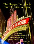 The Happy, Fun, Party Travel Guide to Reno: A Guide to Casinos, Bars, Restaurants, and Special Events in Reno and Sparks, Ed SJC Park