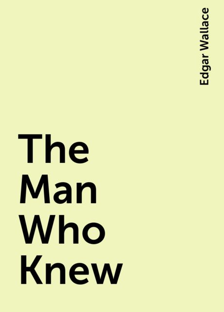 The Man Who Knew, Edgar Wallace