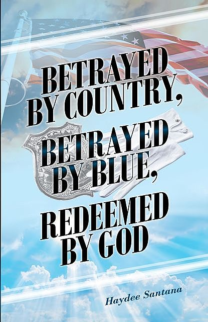 Betrayed by Country, Betrayed by Blue, Redeemed by God, Haydee Santana