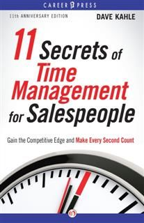 11 Secrets of Time Management for Salespeople, 11th Anniversary Edition, Dave Kahle
