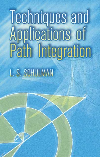 Techniques and Applications of Path Integration, L.S.Schulman