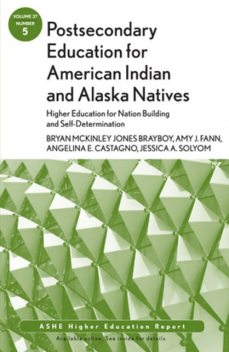 Postsecondary Education for American Indian and Alaska Natives: Higher Education for Nation Building and Self-Determination, Amy J.Fann, Angelina E.Castagno, Bryan McKinley Jones Brayboy, Jessica A.Solyom