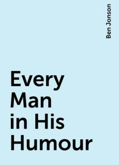 Every Man in His Humour, Ben Jonson
