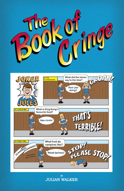 The Book of Cringe - A Collection of Reasonably Clean but Silly Schoolboy Jokes, Julian Walker