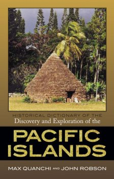 Historical Dictionary of the Discovery and Exploration of the Pacific Islands, John Robson, Max Quanchi